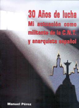 30 años de lucha. Mi actuación como militante de la CNT y anarquista español