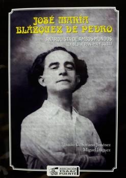 José Mª Blázquez de Pedro. Anarquista de ambos mundos.