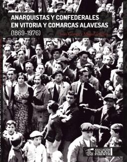 Anarquistas y confederales en Vitoria y comarcas alavesas (1869-1976)